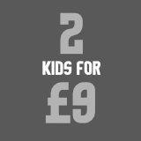 Kids - 2 for £9